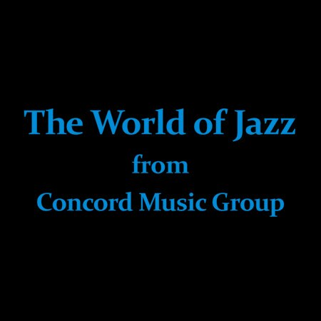 The World of Jazz from Concord Music Group