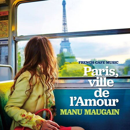 『FRENCH CAFE MUSIC -Paris, ville de l'Amour-』Manu Maugain