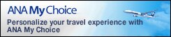 ANA My Choice Personalize your travel experience with ANA My Choice