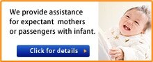 We provide assistance for expectant mothers or passengers with infant.