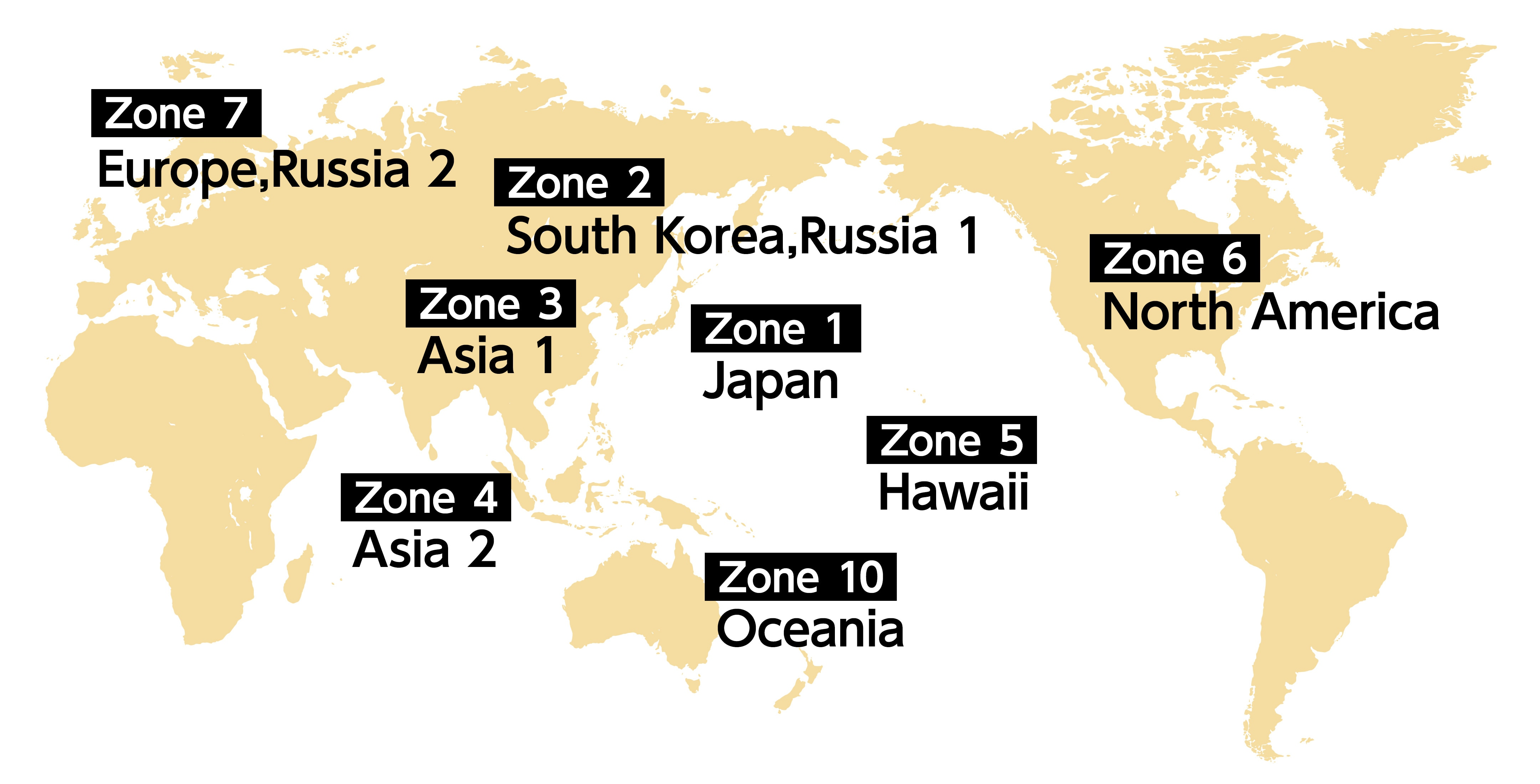 Japan (Zone 1), Korea・Russia 1(Zone 2), Asia 1 (Zone 3), Asia 2 (Zone 4), Hawaii (Zone 5), North America (Zone 6), Europe・Russia(Zone 7), Oceania (Zone 10),